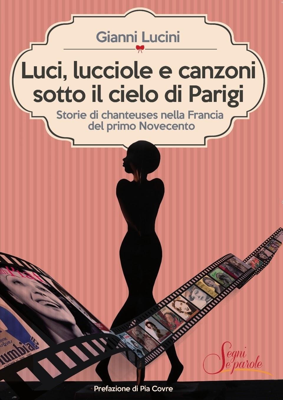 LUCI, LUCCIOLE E CANZONI SOTTO IL CIELO DI PARIGI - Storie di chanteuses...