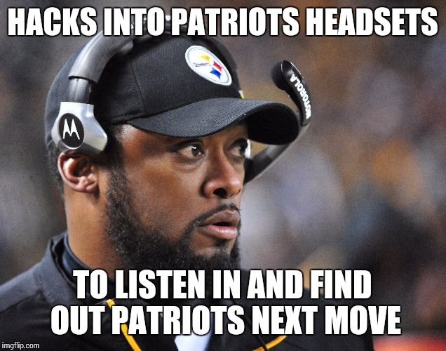 Hacks into patriots headsets to listen in and find out patriots next move. #MikeTomlin #steelers #patriots #nfl