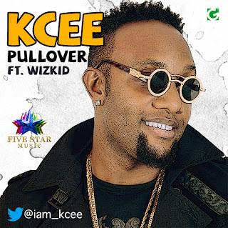 [Music] : KCee[@iam_kcee] – Pull Over Ft. WizKid