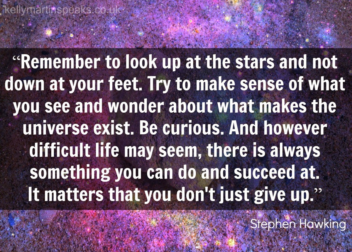 Look up at the stars Stephen Hawking QUOTE