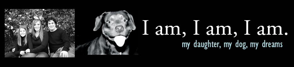 I am, I am, I am. --My Daughter, My Dog, My Dreams