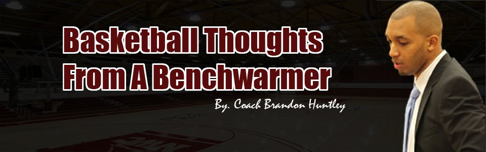 Basketball Thoughts From A Benchwarmer:: The Official Blog of Coach Brandon Huntley