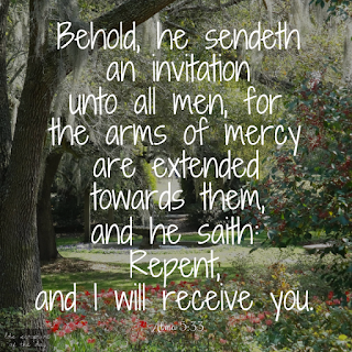 Behold, he sendeth an invitation unto all men, for the arms of mercy are extended towards them, and he saith: Repent, and I will receive you. Alma 5:33