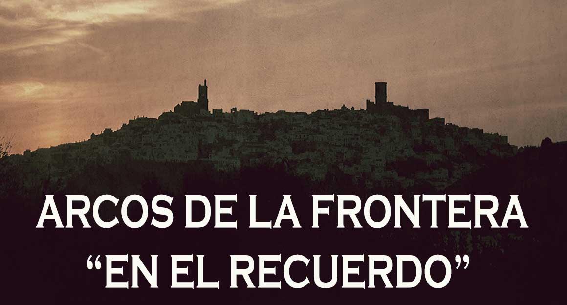 ARCOS DE LA FRONTERA EN EL RECUERDO