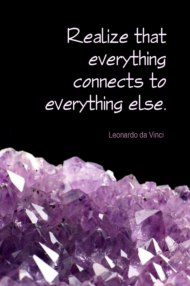 visual quote - image quotation for SPIRIT - Realize that everything connects to everything else. - Leonardo da Vinci