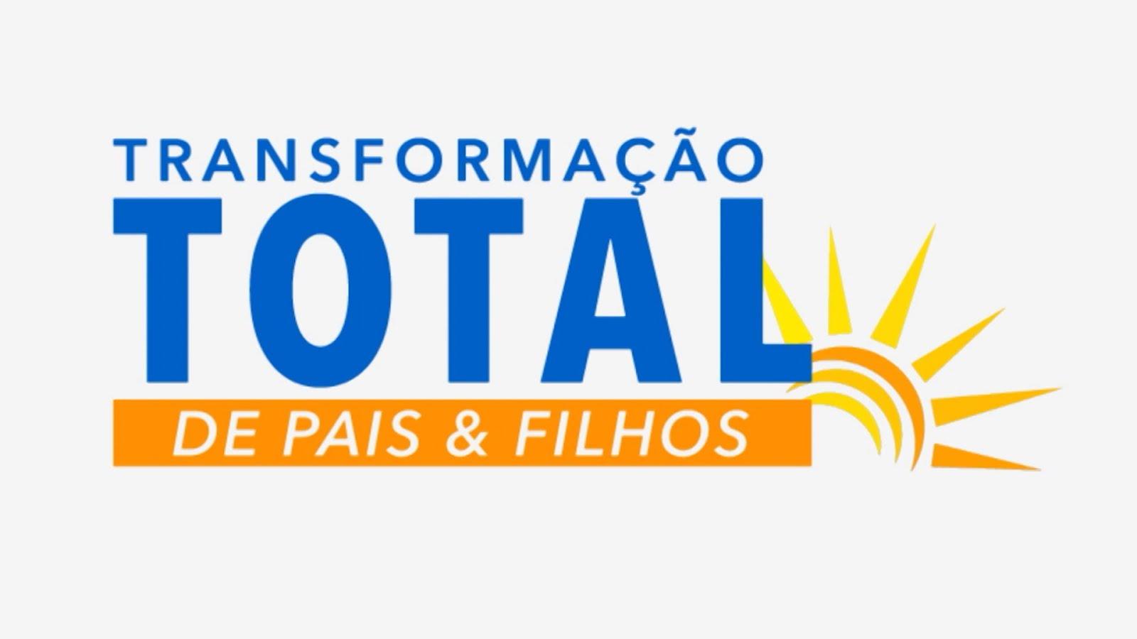 TRANSFORMA-ÇÃO TOTAL DE PAIS E FILHOS