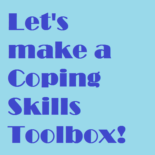 Let's Make a Coping Skills Toolbox