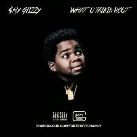 Shy Glizzy – What U Talkin Bout