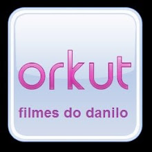 siga o filmes do danilo no orkut
