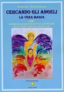 Cercando gli Angeli - La Vera Magia - eBook di Roberta De Fabianis
