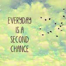 """Everyday is a second chance to make a difference"""