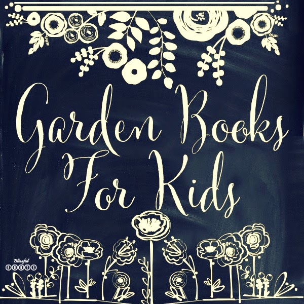 Garden Books for Kids @ Blissful Roots