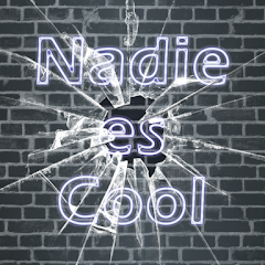 Nadie Es Cool