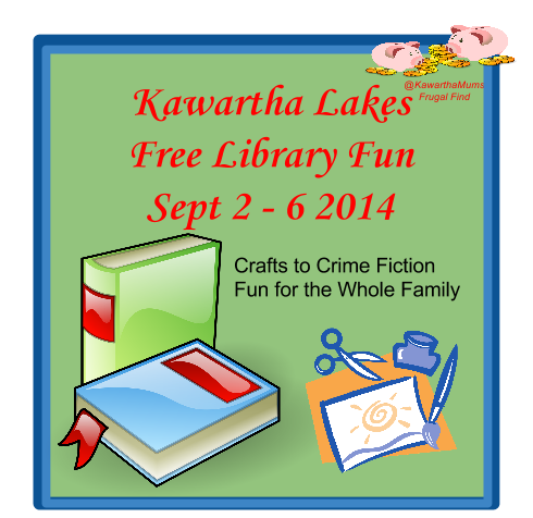 Kawartha Lakes Free Library Fun Sept  2 -6 Crafts to Crime Fiction Fun for the whole Family