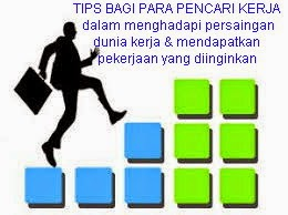 """TIPS Bagi Pencari Kerja dalam menghadapi persaingan & mendapatkan pekerjaan yang diinginkan """"..Silahkan KLIK Banner ini"""