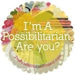 I'm a Possibilitarian.