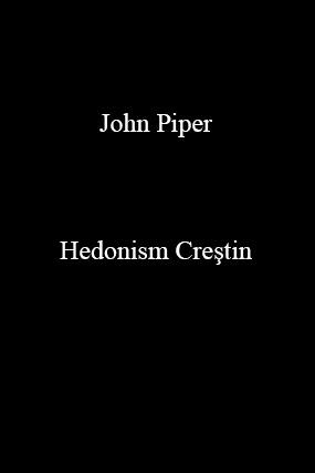 John Piper-Hedonism Creştin-