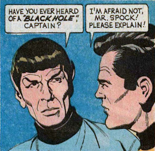 ST 22 panel--Spock: 'Have you ever heard of a 'black hole,' Captain?' Kirk: 'I'm afraid not, Mr. Spock! Please explain!'