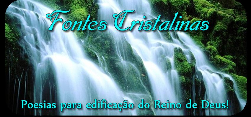 Fontes Cristalinas - Poesias para Edificação do Reino de Deus !