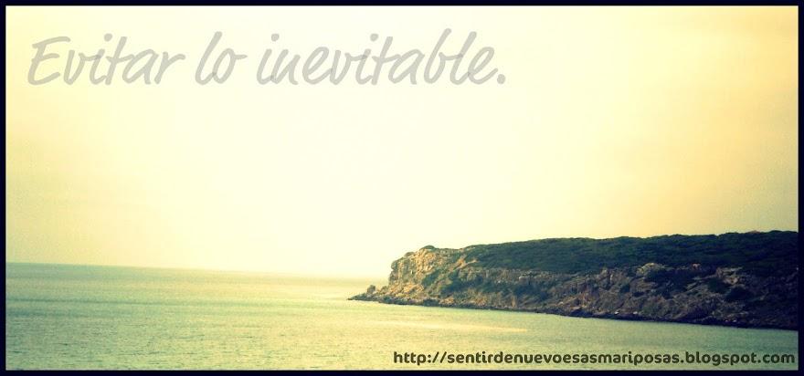 Evitar lo inevitable. ♥