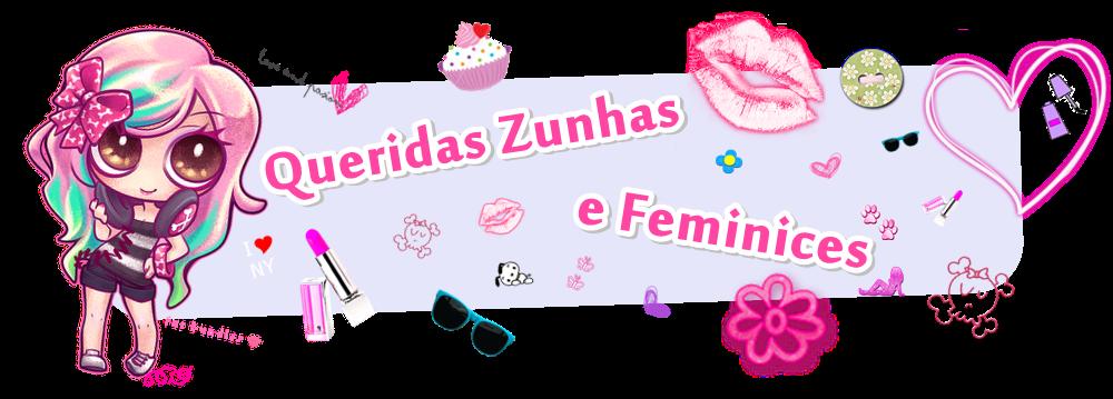 Queridas Zunhas e Feminices