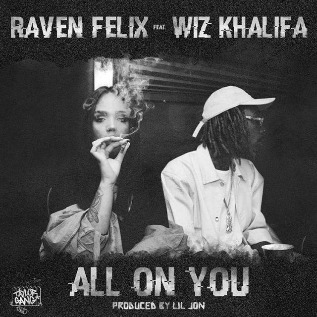 Raven Felix - All On You (Feat. Wiz Khalifa)