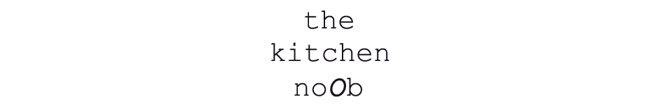 The Kitchen Noob