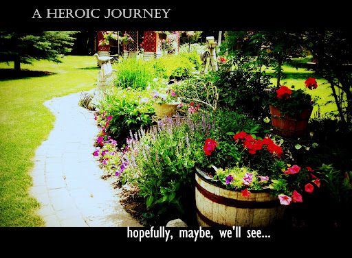 A Heroic Journey. hopefully, maybe, we'll see...