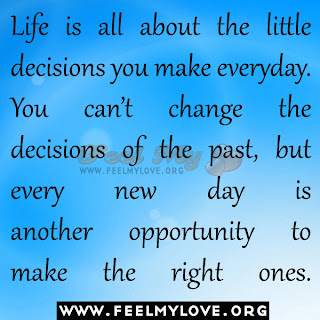 Life is all about the little decisions you make everyday