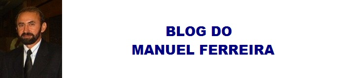 BLOG DO MANUEL FERREIRA
