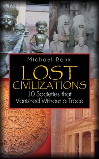 "Michael Rank's ""Lost Civilizations – 10 Societies that Vanished Without a Trace"""