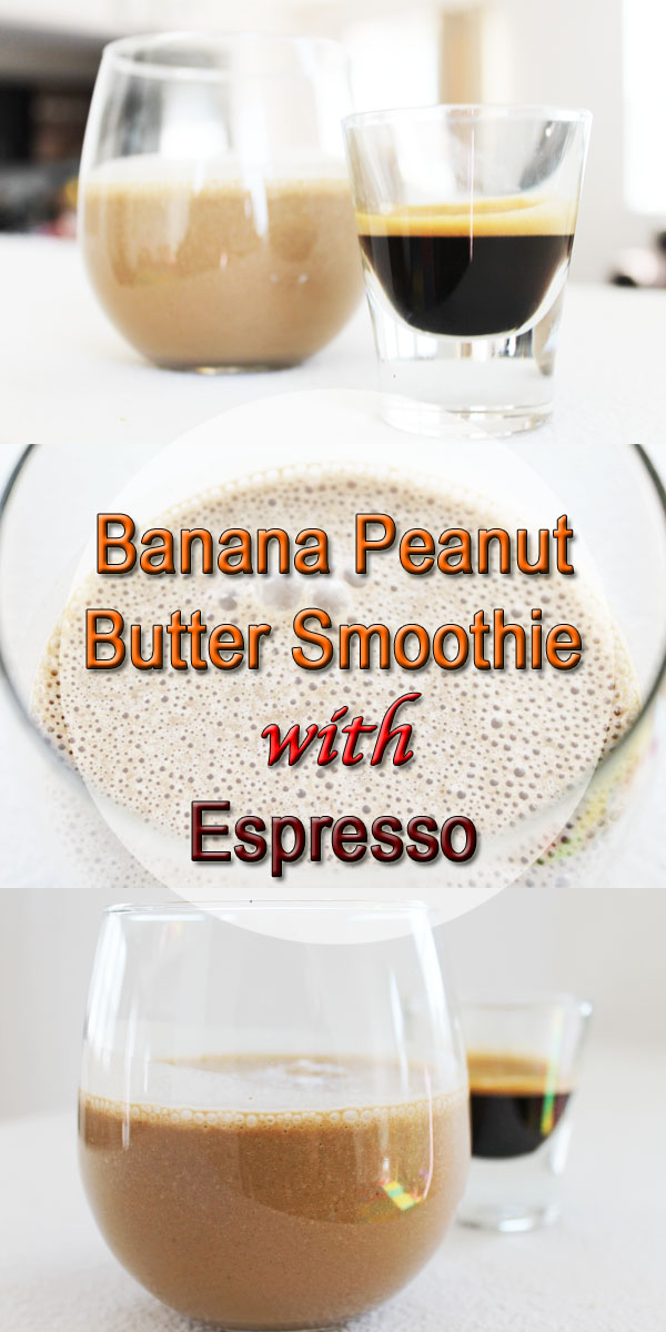 ... Peanut Butter Smoothie): Banana Peanut Butter Smoothie with Espresso