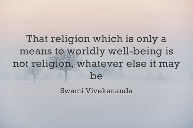 That religion which is only a means to worldly well-being is not religion, whatever else it may be.