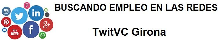 TwitVC Girona. Ofertas de empleo, Facebook, LinkedIn, Twitter, Infojobs, bolsa de trabajo, cursos