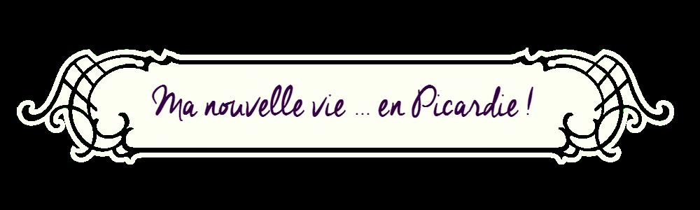 Ma nouvelle vie... en Picardie !
