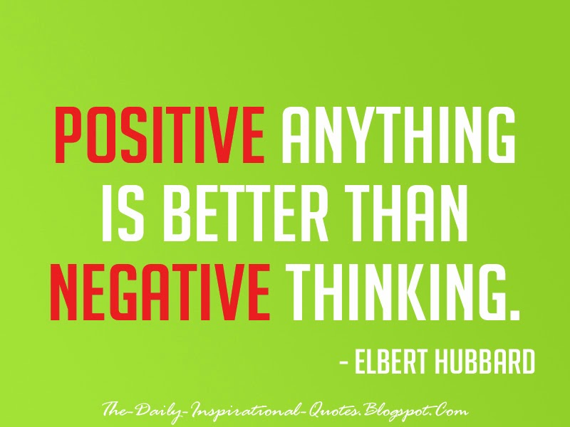Positive anything is better than negative thinking. - Elbert Hubbard