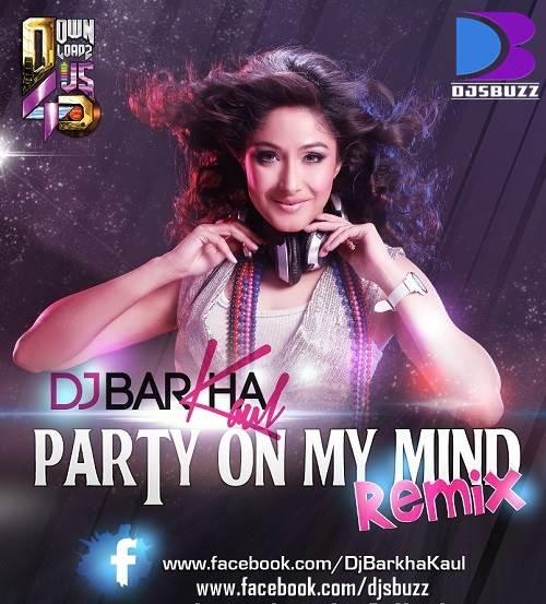 PARTY ON MY MIND BY DJ BARKHA KAUL MIX
