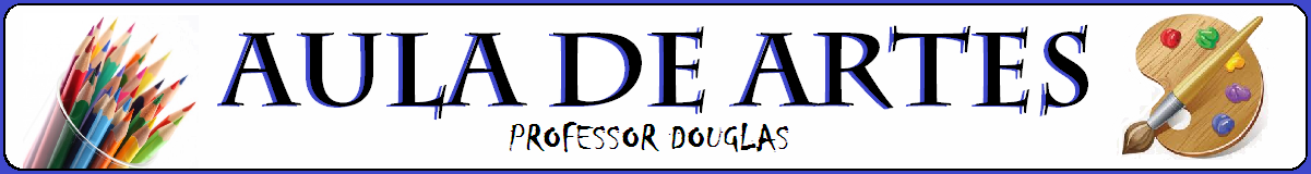 Aula de Artes - Professor Douglas