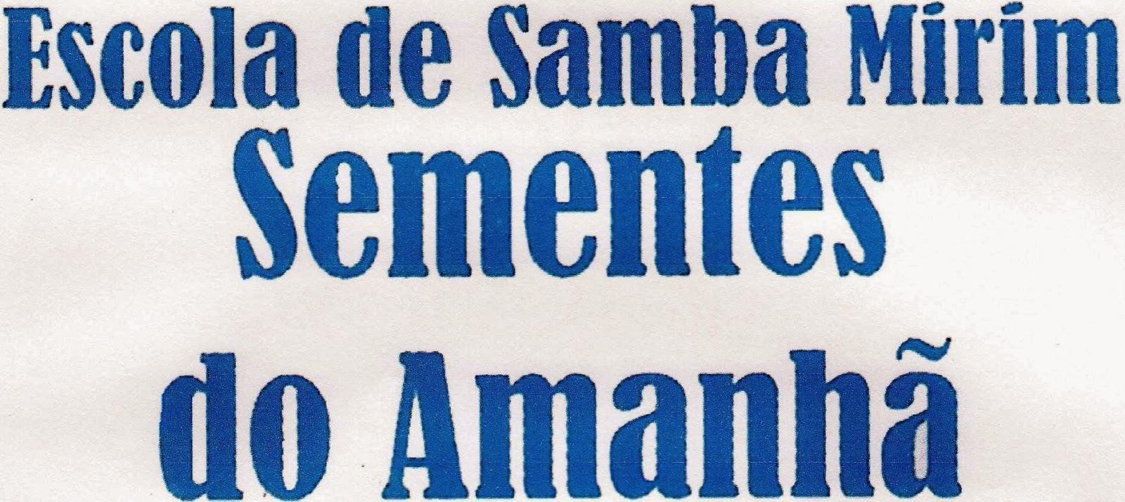 http://2.bp.blogspot.com/-P-IWMoBphlk/UzgdF6BngII/AAAAAAAACPc/c5tcf7qgoIY/s1600/ESCOLA+DE+SAMBA+MIRIM+SEMENTES+DO+AMANH%C3%83.JPG