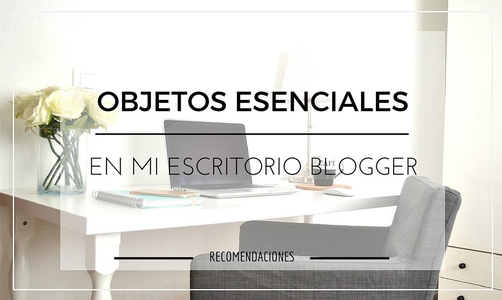 objetos-esenciales-en-el-escritorio-blogger