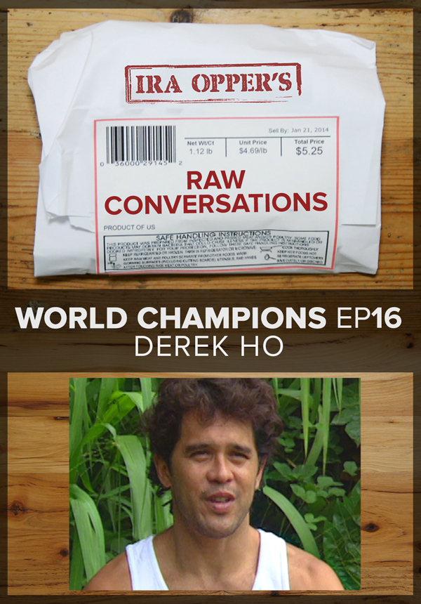 Raw Conversations - World Champions - Episode 16 - Derek Ho (2015)