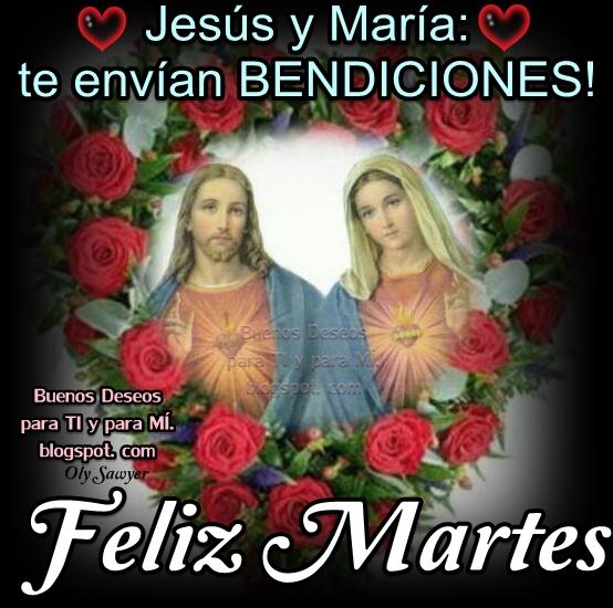 JESÚS Y MARÍA te envían BENDICIONES!  Feliz Martes !