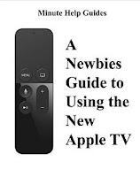 A Newbies Guide to Using the New Apple TV (Fourth Generation): The Beginners Guide to Using Siri, the Touch Surface Remote, and More