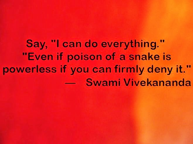"""Say, """"I can do everything."""" """"Even if poison of a snake is powerless if you can firmly deny it."""""""