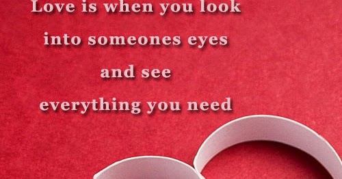 love is when you look into someones eyes and see