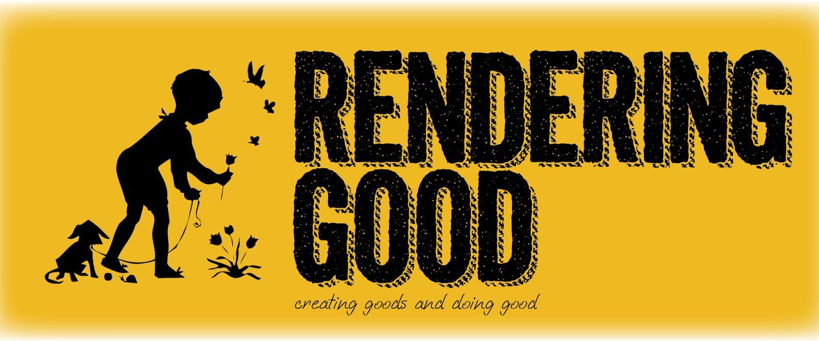 Rendering Good