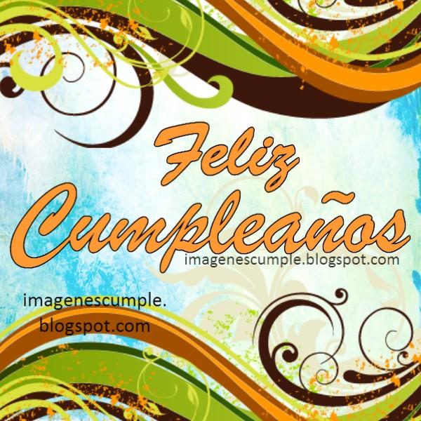 imagen y mensaje de cumpleaños por Mery Bracho.  Bonitas palabras de cumpleaños para amigos o familia, tarjeta gratis para facebook de cumpleaños.