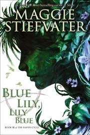 Blue Lily, Lily Blue, #3 in Raven Cycle series