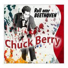Roll over Beethoven. Chuck Berry
