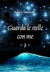 E' appena uscito il romanzo in due parti dell'autrice Ambra Tonnarelli 'Guarda le stelle con me' (I